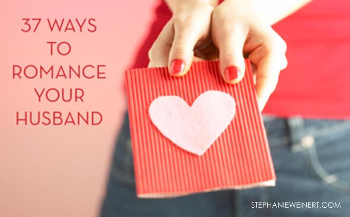 37 Ways to Romance Your Husband